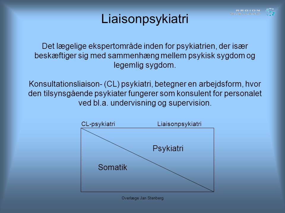 Liaisonpsykiatri Det lægelige ekspertområde inden for psykiatrien, der især beskæftiger sig med sammenhæng mellem psykisk sygdom og legemlig sygdom. Konsultationsliaison- (CL) psykiatri, betegner en arbejdsform, hvor den tilsynsgående psykiater fungerer som konsulent for personalet ved bl.a. undervisning og supervision.