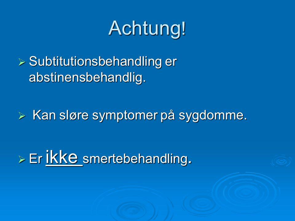 Achtung! Subtitutionsbehandling er abstinensbehandlig.