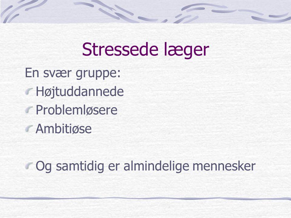 Stressede læger En svær gruppe: Højtuddannede Problemløsere Ambitiøse