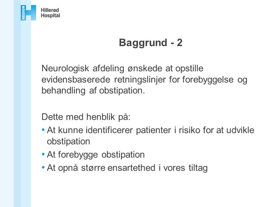 Baggrund - 2 Neurologisk afdeling ønskede at opstille evidensbaserede retningslinjer for forebyggelse og behandling af obstipation.