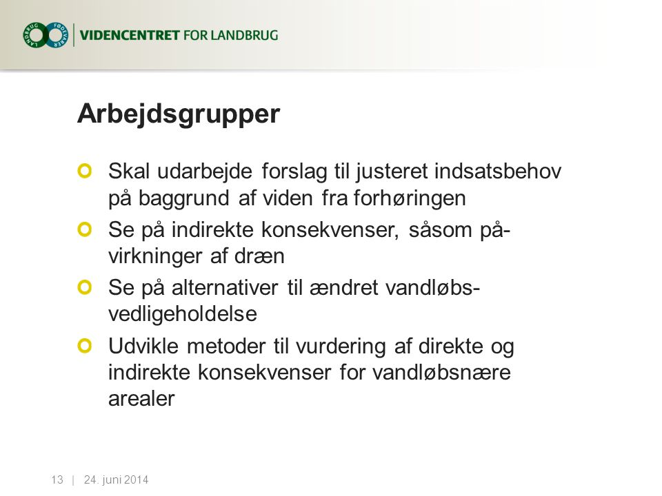 Arbejdsgrupper Skal udarbejde forslag til justeret indsatsbehov på baggrund af viden fra forhøringen.