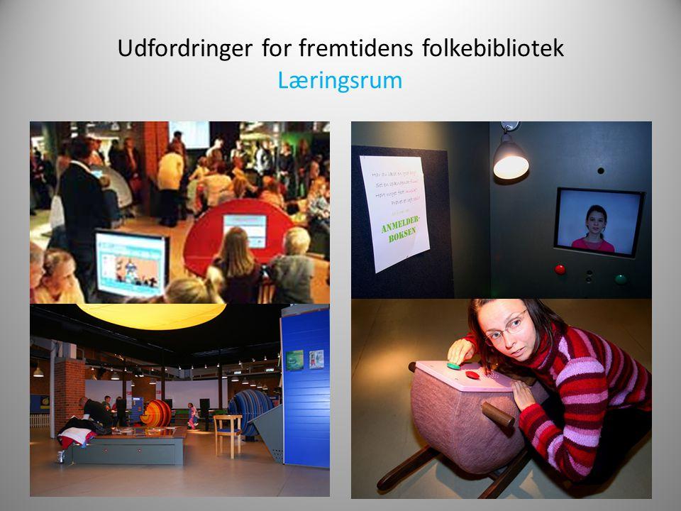 Udfordringer for fremtidens folkebibliotek Læringsrum