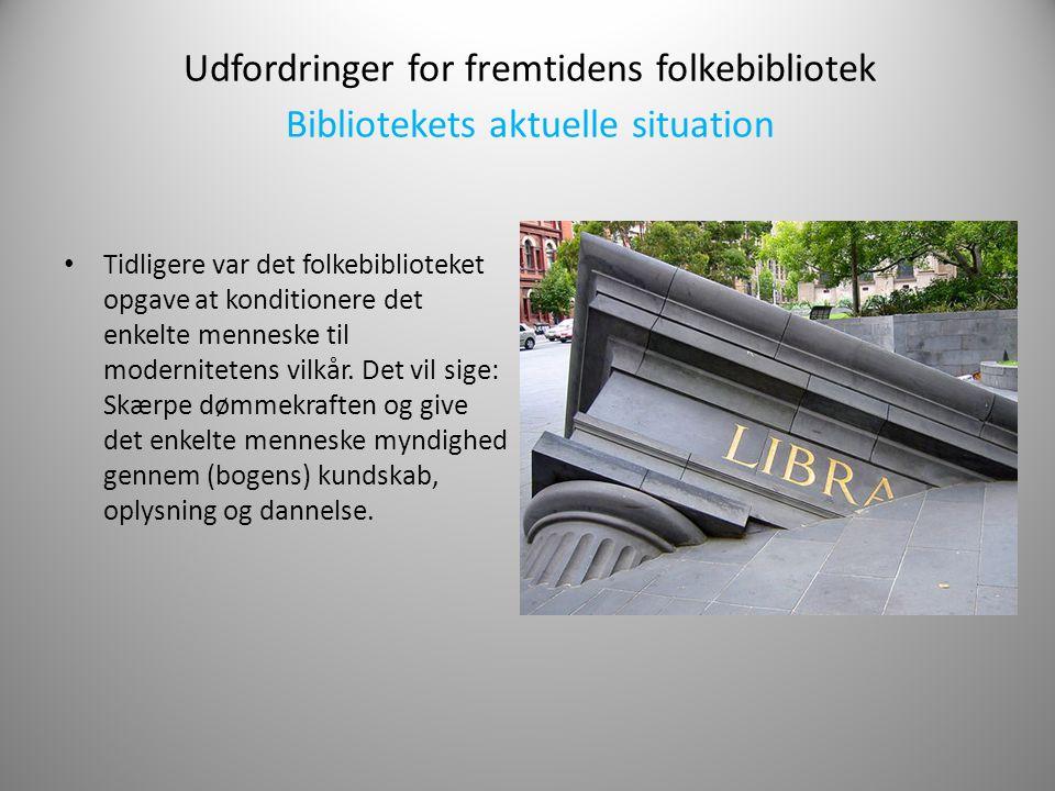 Udfordringer for fremtidens folkebibliotek Bibliotekets aktuelle situation