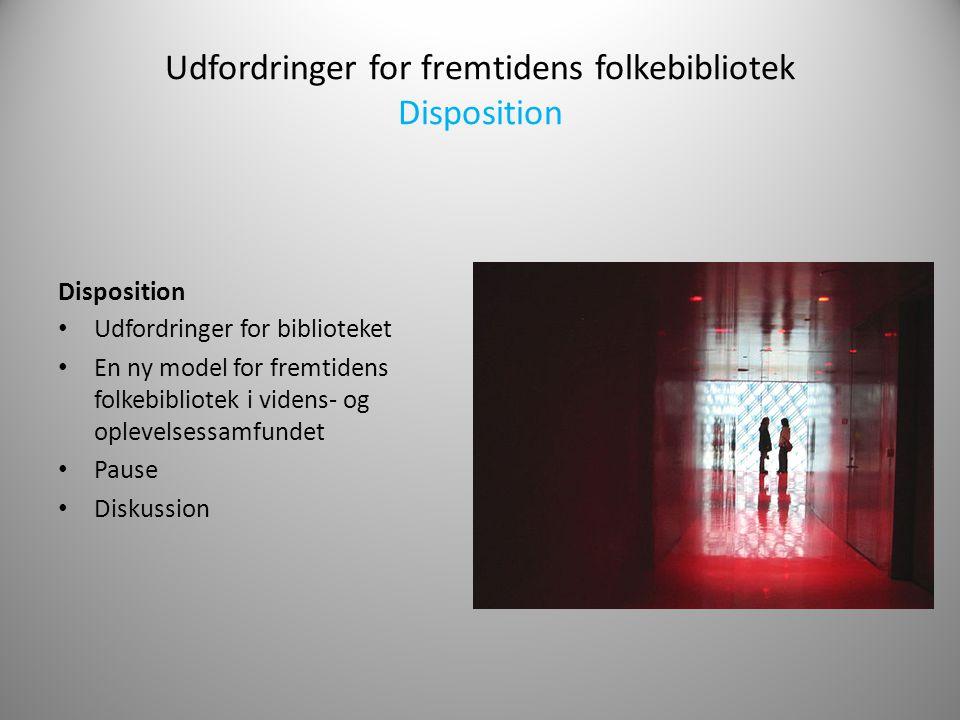 Udfordringer for fremtidens folkebibliotek Disposition