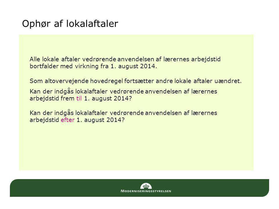 Ophør af lokalaftaler Alle lokale aftaler vedrørende anvendelsen af lærernes arbejdstid bortfalder med virkning fra 1. august 2014.