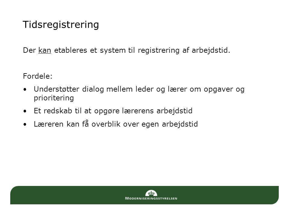 Tidsregistrering Der kan etableres et system til registrering af arbejdstid. Fordele: