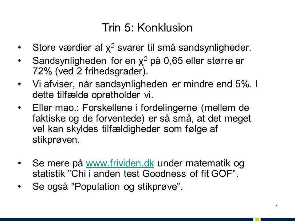 Trin 5: Konklusion Store værdier af χ2 svarer til små sandsynligheder.