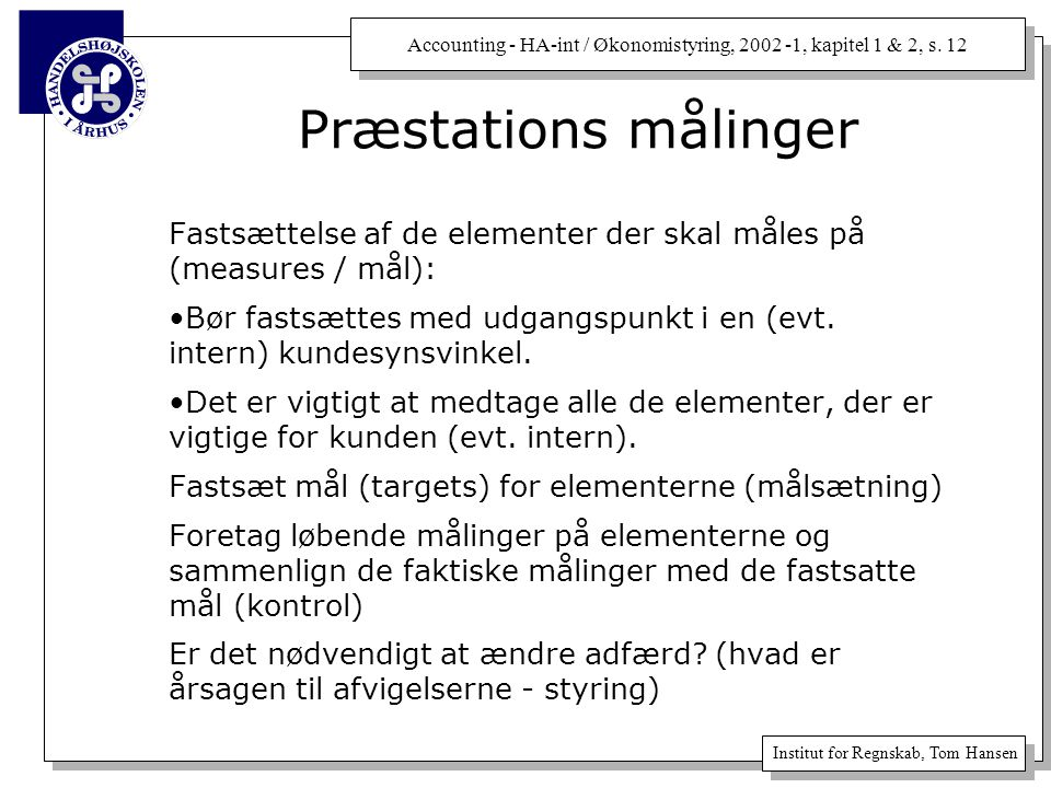 Præstations målinger Fastsættelse af de elementer der skal måles på (measures / mål):