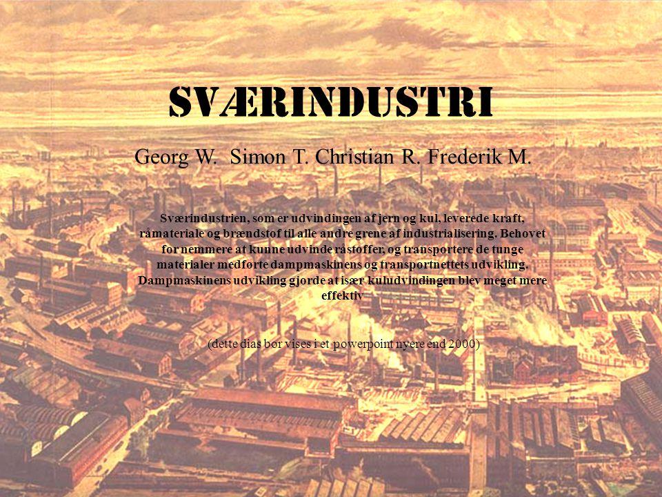 Sværindustri Georg W. Simon T. Christian R. Frederik M.