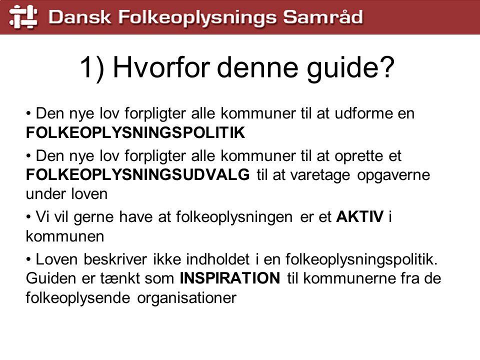 1) Hvorfor denne guide Den nye lov forpligter alle kommuner til at udforme en FOLKEOPLYSNINGSPOLITIK.