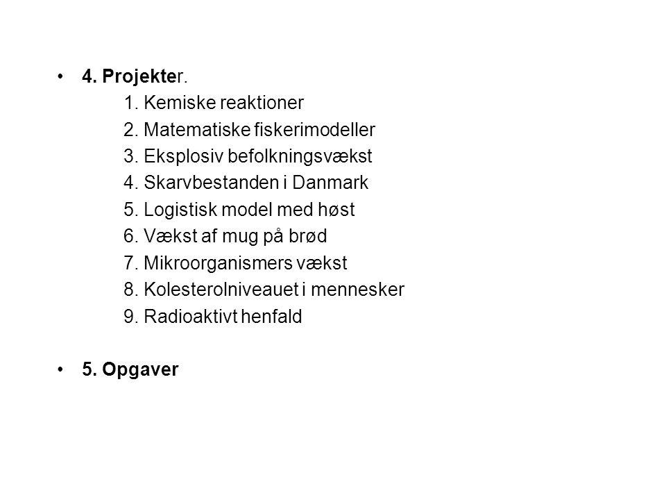4. Projekter. 1. Kemiske reaktioner. 2. Matematiske fiskerimodeller. 3. Eksplosiv befolkningsvækst.