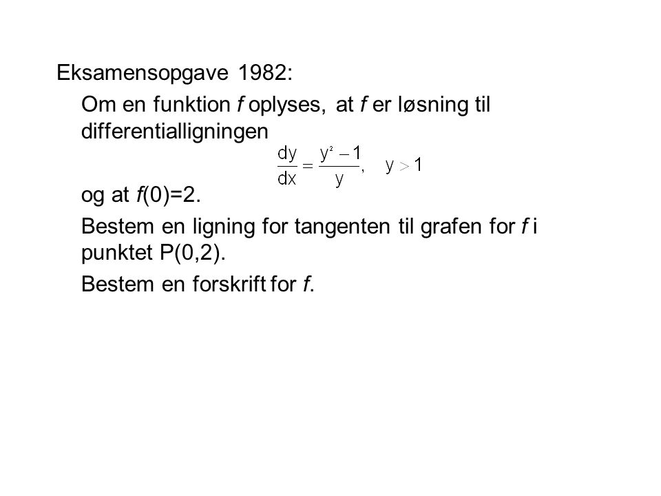 Eksamensopgave 1982: Om en funktion f oplyses, at f er løsning til differentialligningen. og at f(0)=2.