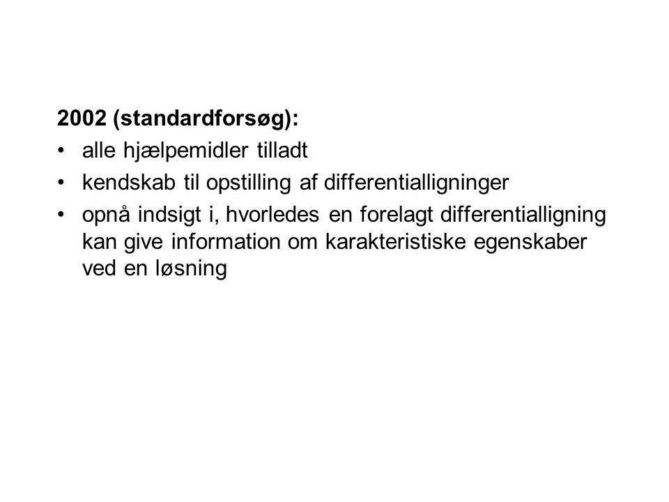 2002 (standardforsøg): alle hjælpemidler tilladt. kendskab til opstilling af differentialligninger.