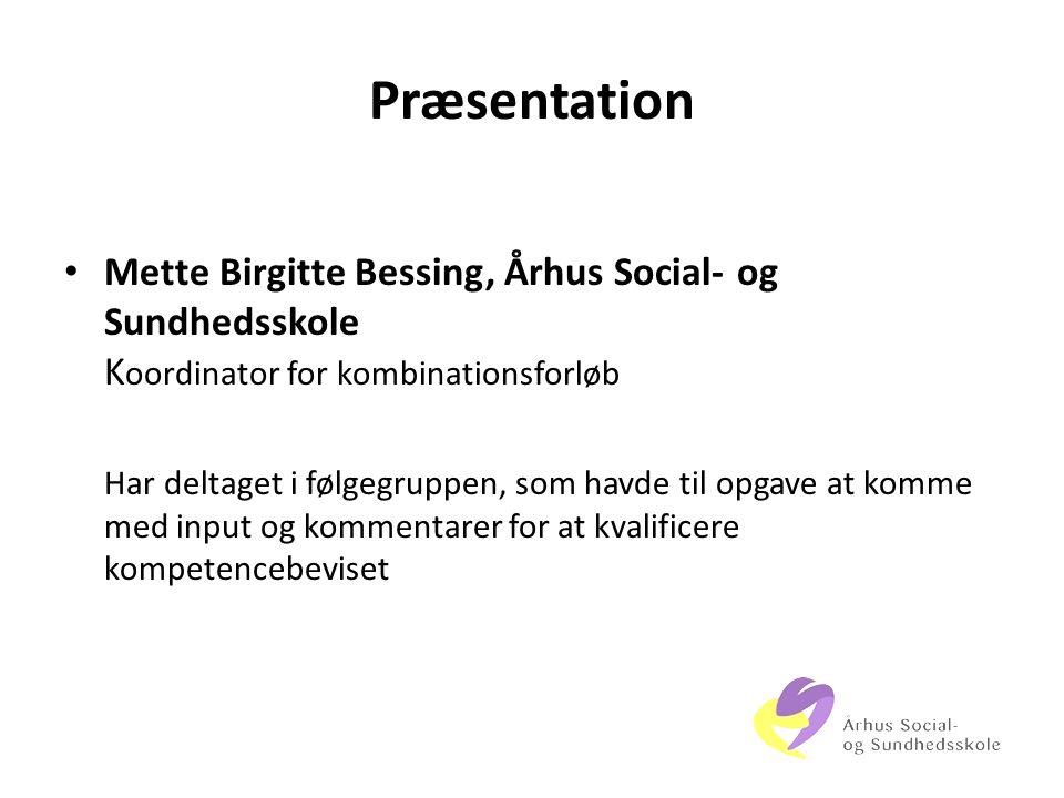 Præsentation Mette Birgitte Bessing, Århus Social- og Sundhedsskole Koordinator for kombinationsforløb.