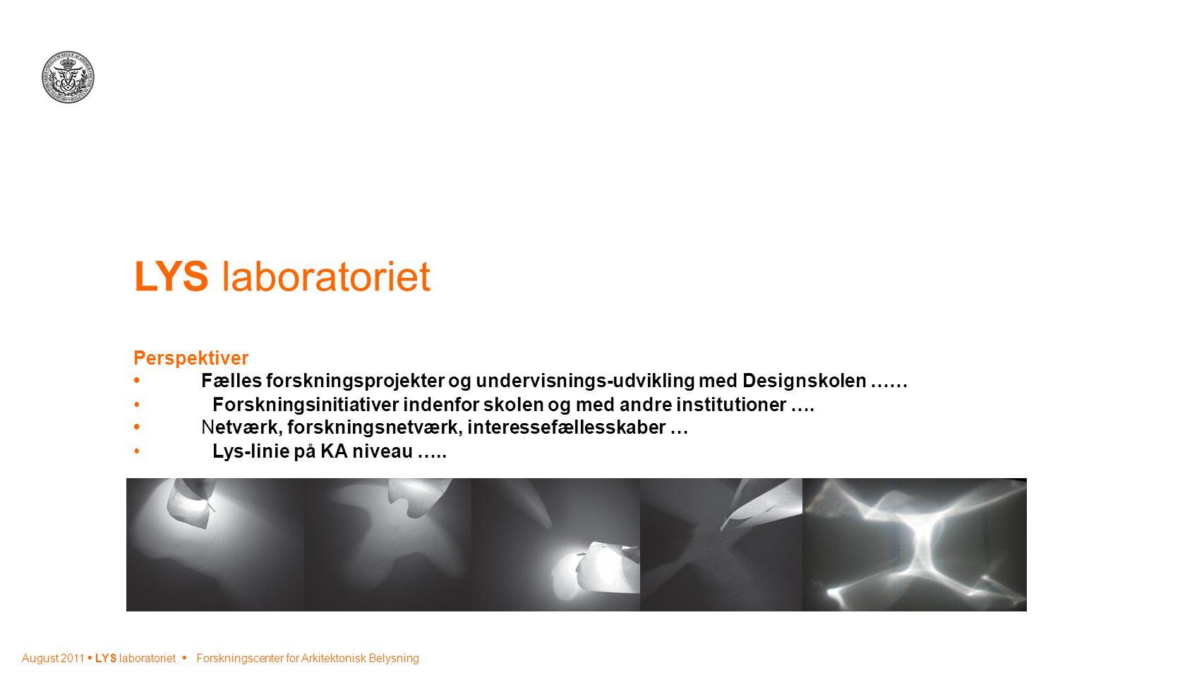 LYS laboratoriet Perspektiver • Fælles forskningsprojekter og undervisnings-udvikling med Designskolen ……