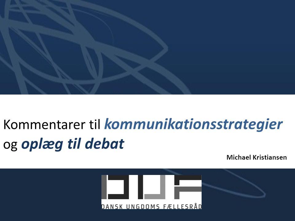 Kommentarer til kommunikationsstrategier og oplæg til debat