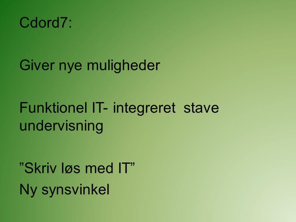 Cdord7: Giver nye muligheder. Funktionel IT- integreret stave undervisning.
