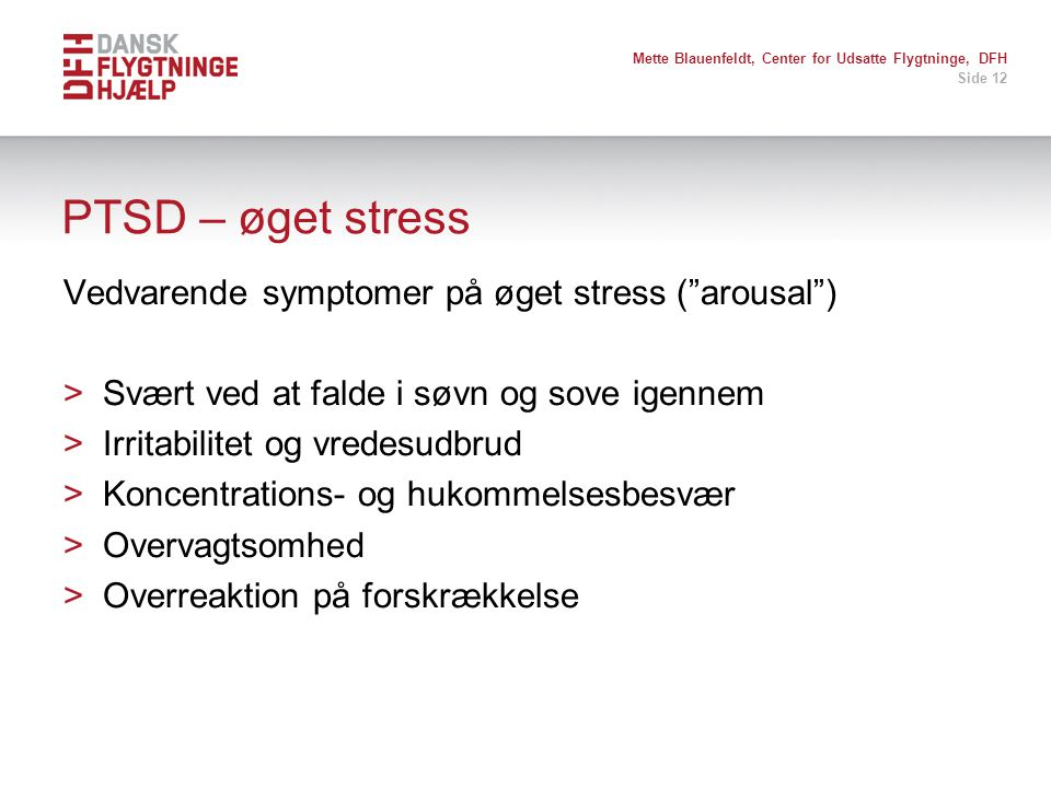PTSD – øget stress Vedvarende symptomer på øget stress ( arousal )