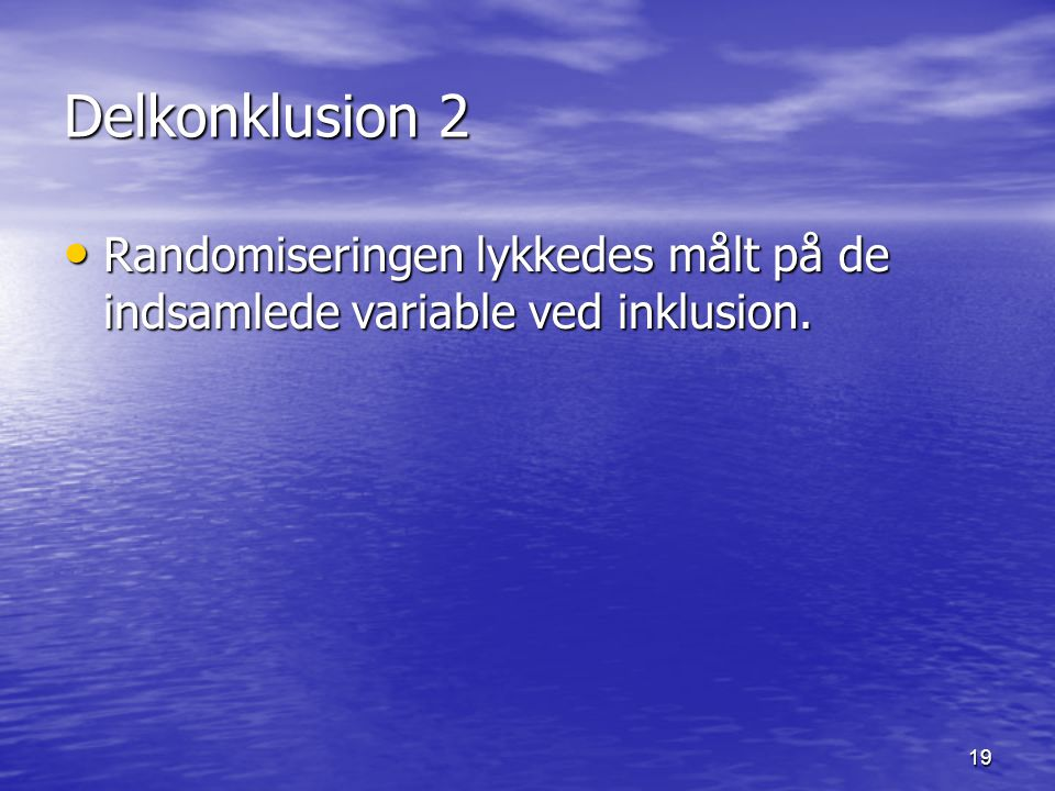 Delkonklusion 2 Randomiseringen lykkedes målt på de indsamlede variable ved inklusion.