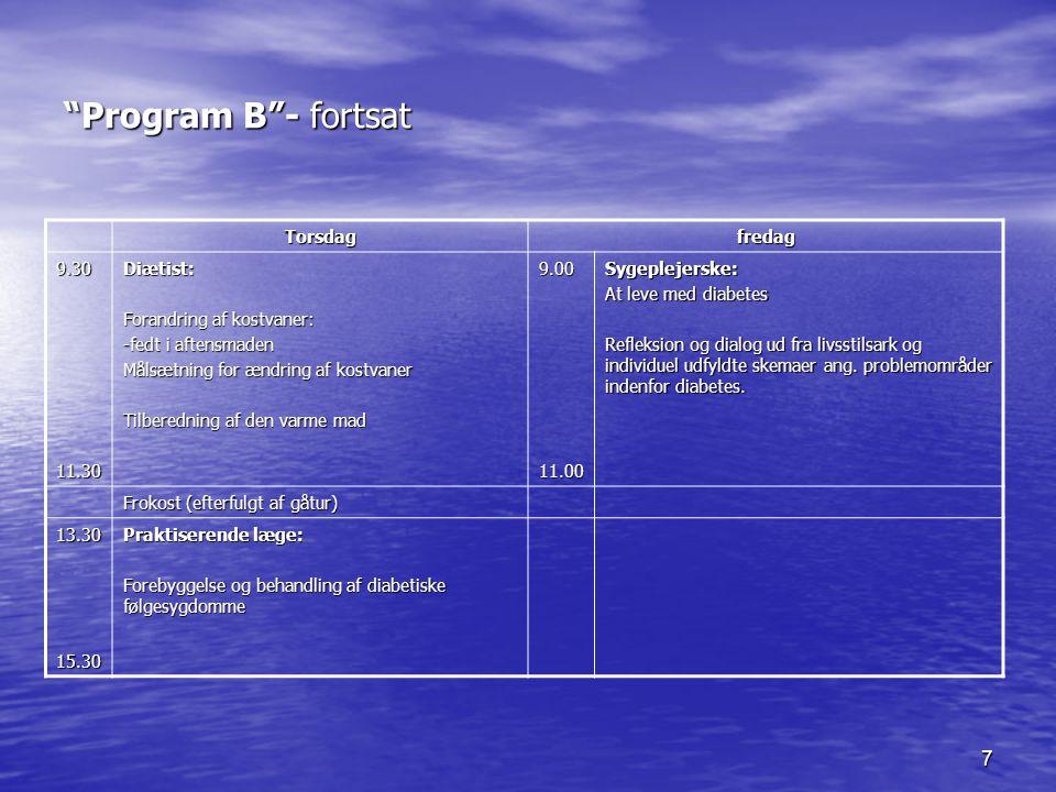 Program B - fortsat Torsdag fredag 9.30 11.30 Diætist: