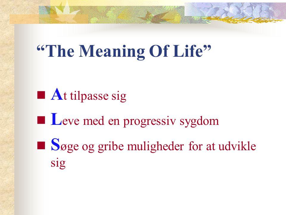 The Meaning Of Life At tilpasse sig. Leve med en progressiv sygdom.