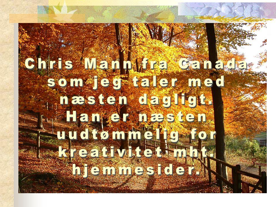 Chris Mann fra Canada som jeg taler med. næsten dagligt. Han er næsten. uudtømmelig for. kreativitet mht.