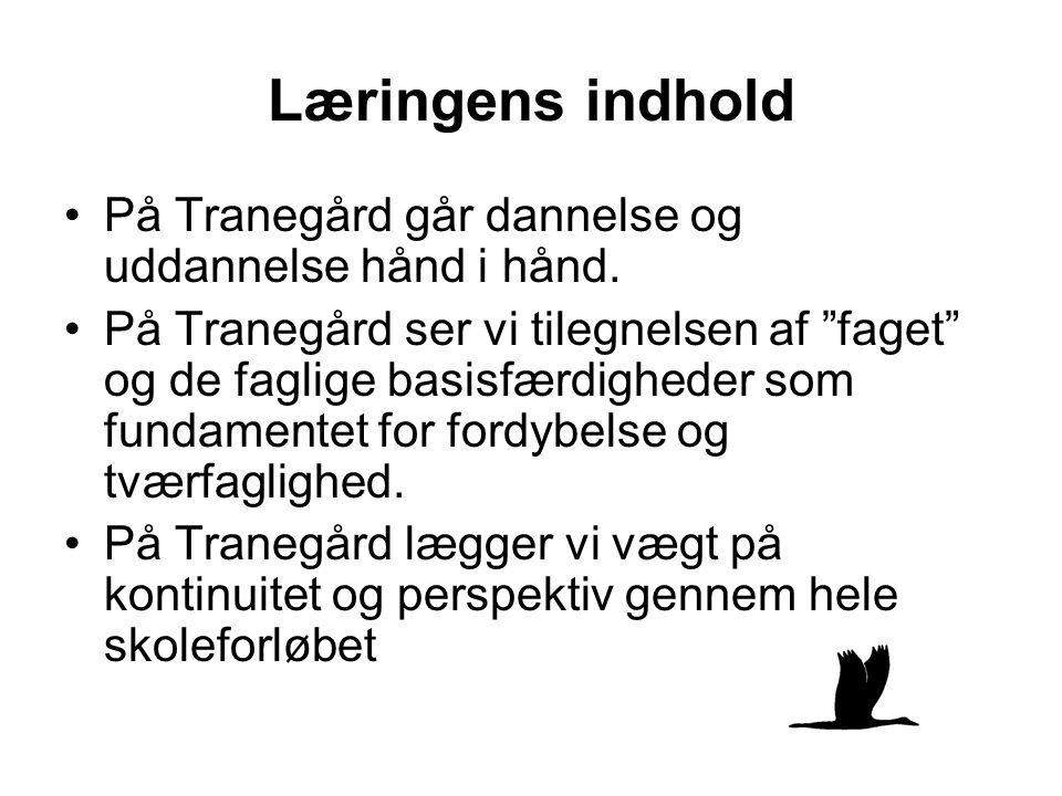 Læringens indhold På Tranegård går dannelse og uddannelse hånd i hånd.