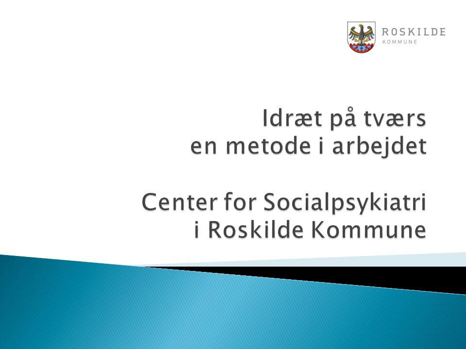 Idræt på tværs en metode i arbejdet Center for Socialpsykiatri i Roskilde Kommune