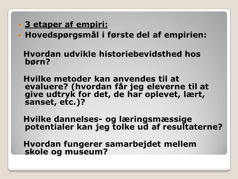 3 etaper af empiri: Hovedspørgsmål i første del af empirien: Hvordan udvikle historiebevidsthed hos børn