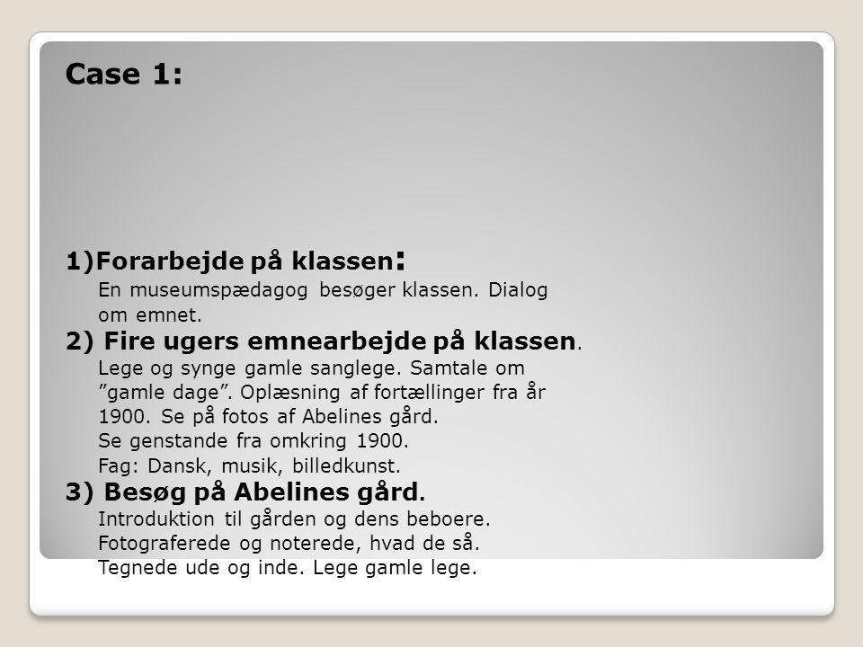 Case 1: 1)Forarbejde på klassen: 2) Fire ugers emnearbejde på klassen.