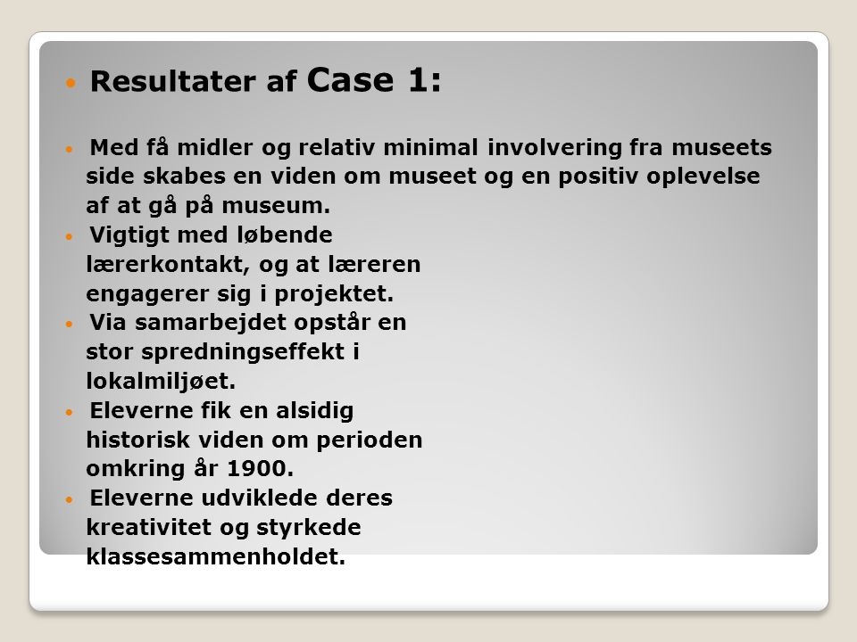 Resultater af Case 1: Med få midler og relativ minimal involvering fra museets. side skabes en viden om museet og en positiv oplevelse.