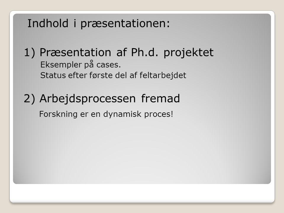 Indhold i præsentationen: 1) Præsentation af Ph.d. projektet