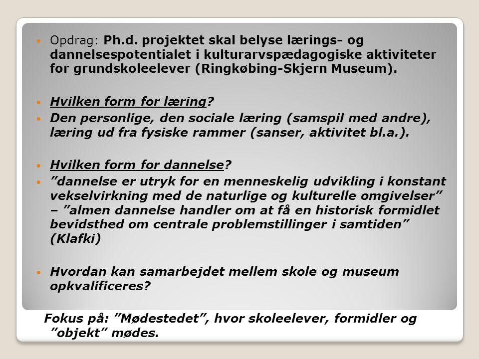 Opdrag: Ph.d. projektet skal belyse lærings- og dannelsespotentialet i kulturarvspædagogiske aktiviteter for grundskoleelever (Ringkøbing-Skjern Museum).