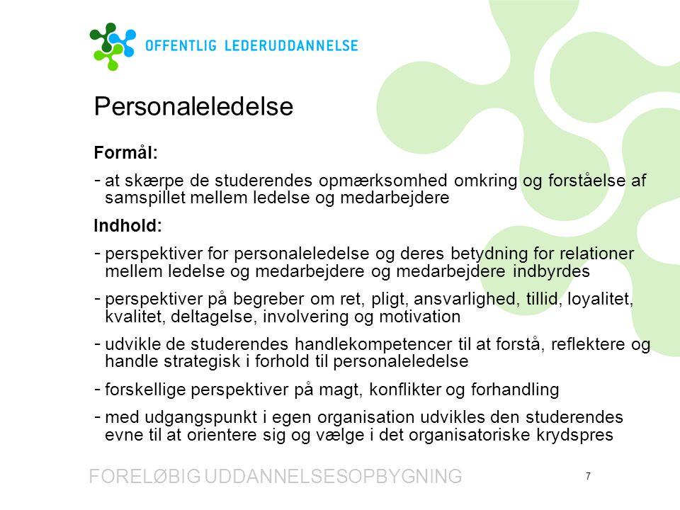 Personaleledelse FORELØBIG UDDANNELSESOPBYGNING Formål: