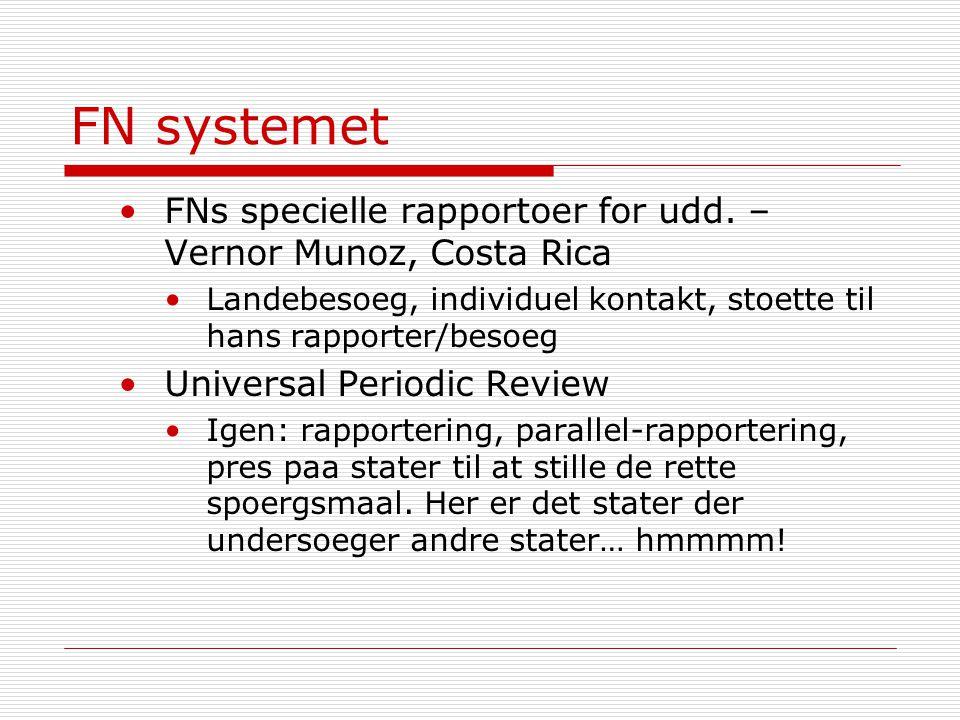 FN systemet FNs specielle rapportoer for udd. – Vernor Munoz, Costa Rica. Landebesoeg, individuel kontakt, stoette til hans rapporter/besoeg.