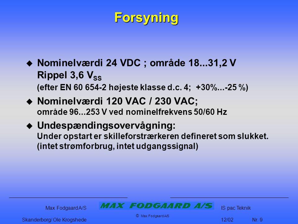 Forsyning Nominelværdi 24 VDC ; område 18...31,2 V Rippel 3,6 VSS (efter EN 60 654-2 højeste klasse d.c. 4; +30%...-25 %)