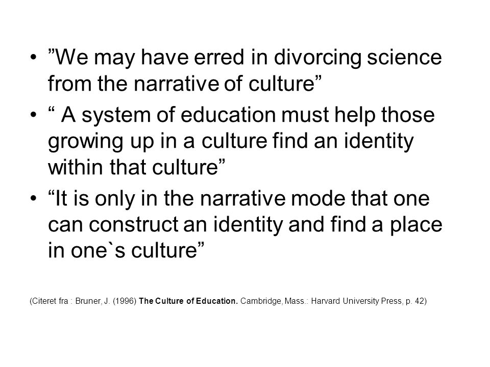 We may have erred in divorcing science from the narrative of culture