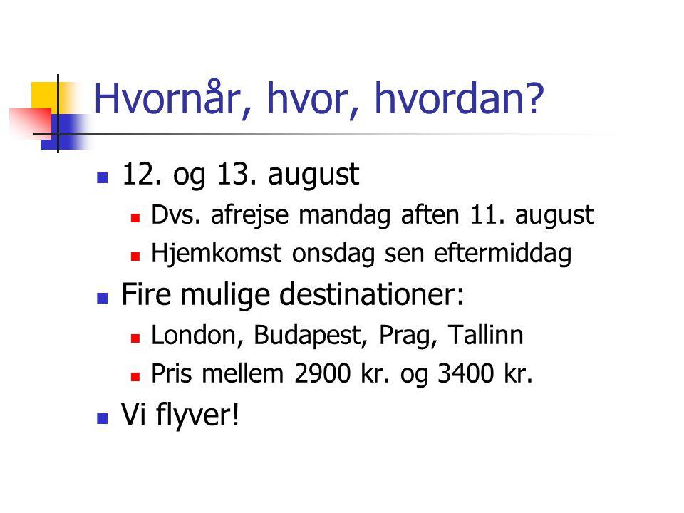 Hvornår, hvor, hvordan 12. og 13. august Fire mulige destinationer: