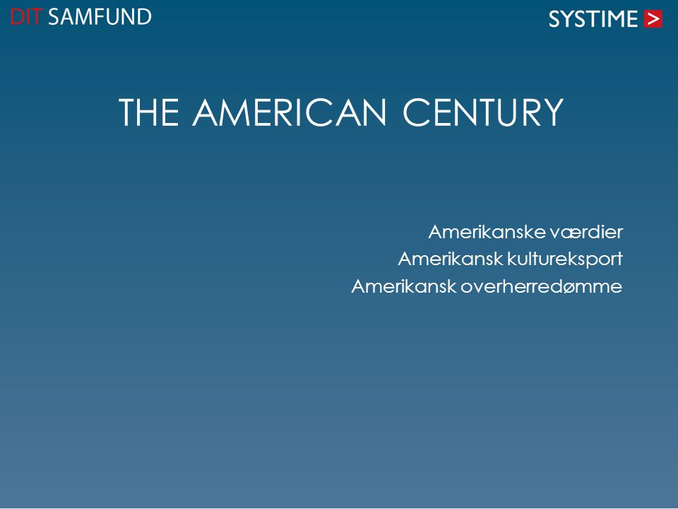The American Century Amerikanske værdier Amerikansk kultureksport