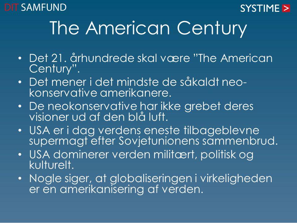 The American Century Det 21. århundrede skal være The American Century . Det mener i det mindste de såkaldt neo-konservative amerikanere.
