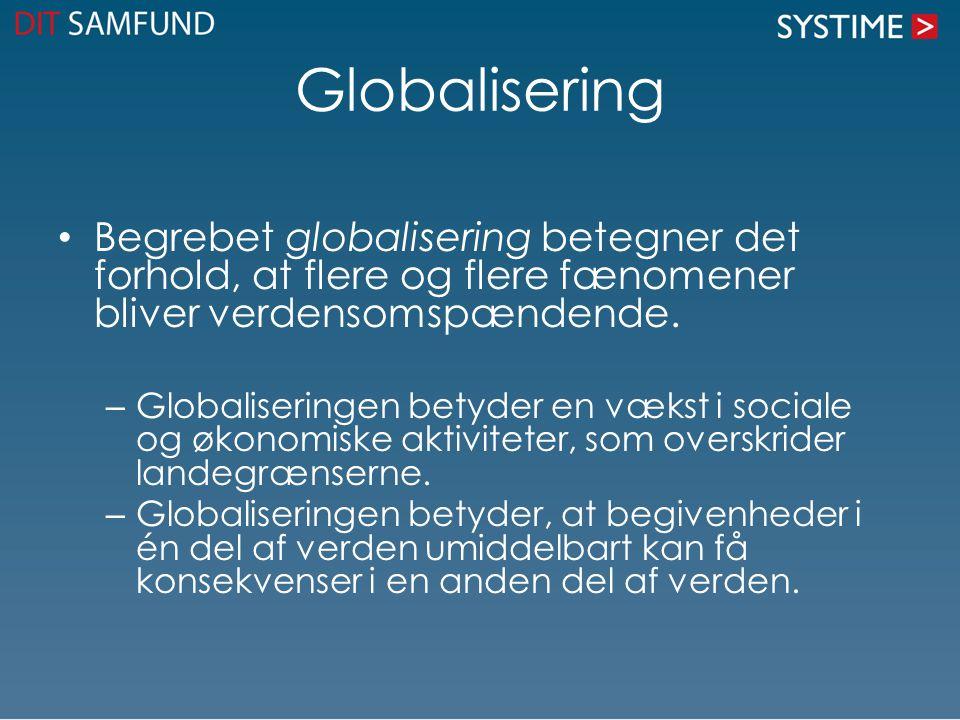 Globalisering Begrebet globalisering betegner det forhold, at flere og flere fænomener bliver verdensomspændende.