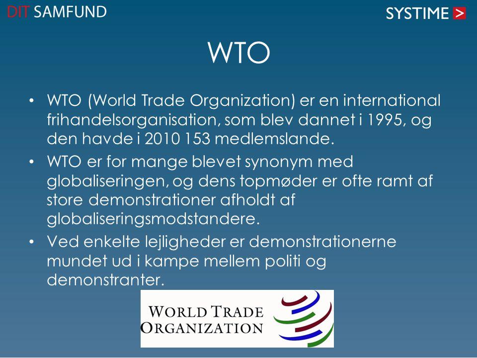 WTO WTO (World Trade Organization) er en international frihandelsorganisation, som blev dannet i 1995, og den havde i 2010 153 medlemslande.