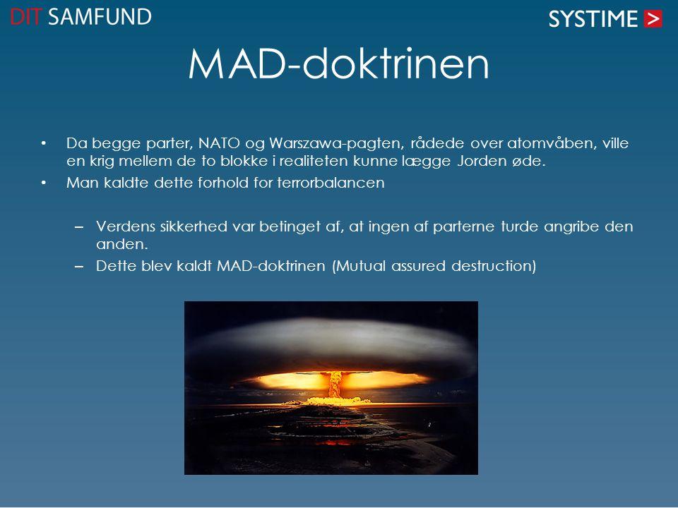 MAD-doktrinen Da begge parter, NATO og Warszawa-pagten, rådede over atomvåben, ville en krig mellem de to blokke i realiteten kunne lægge Jorden øde.