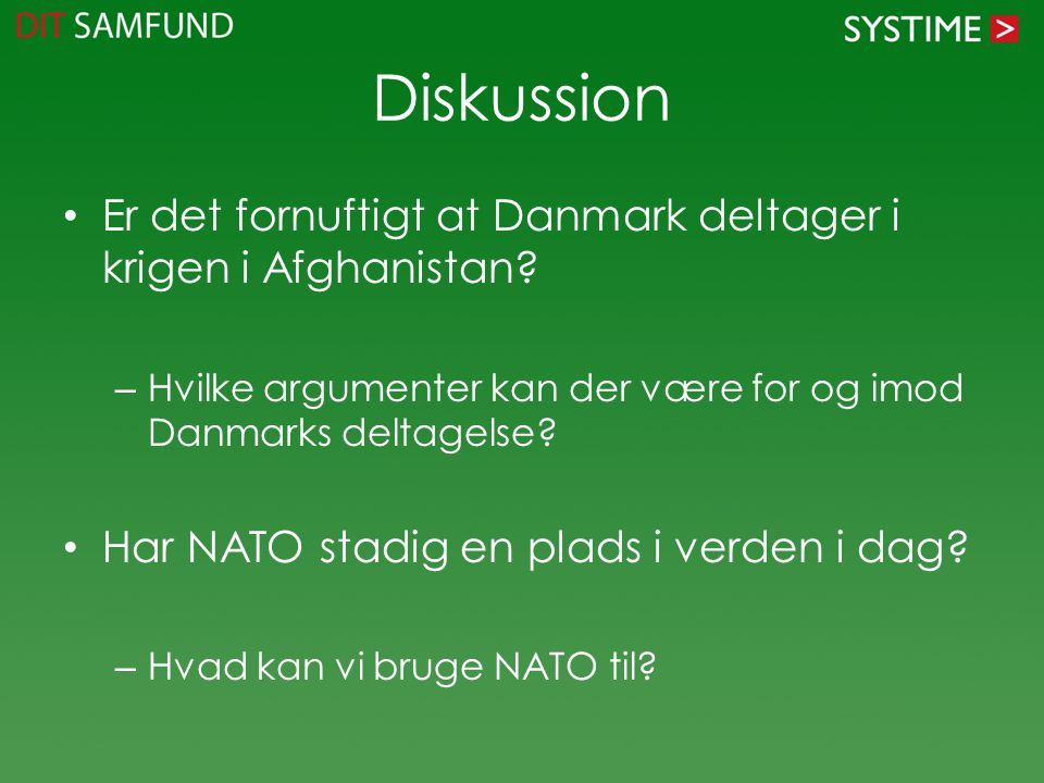 Diskussion Er det fornuftigt at Danmark deltager i krigen i Afghanistan Hvilke argumenter kan der være for og imod Danmarks deltagelse