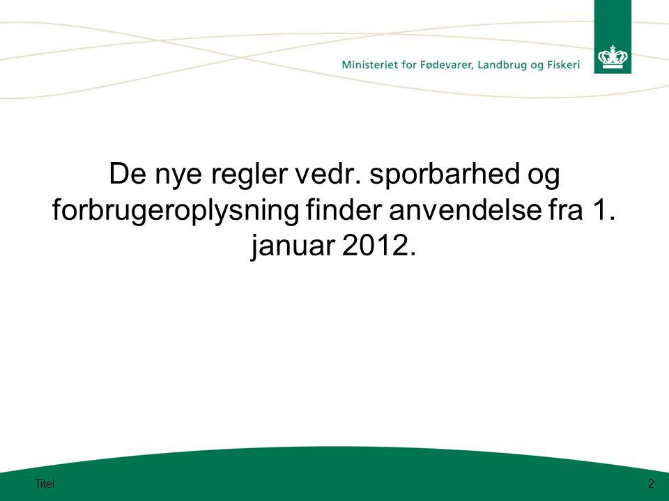 De nye regler vedr. sporbarhed og forbrugeroplysning finder anvendelse fra 1. januar 2012.
