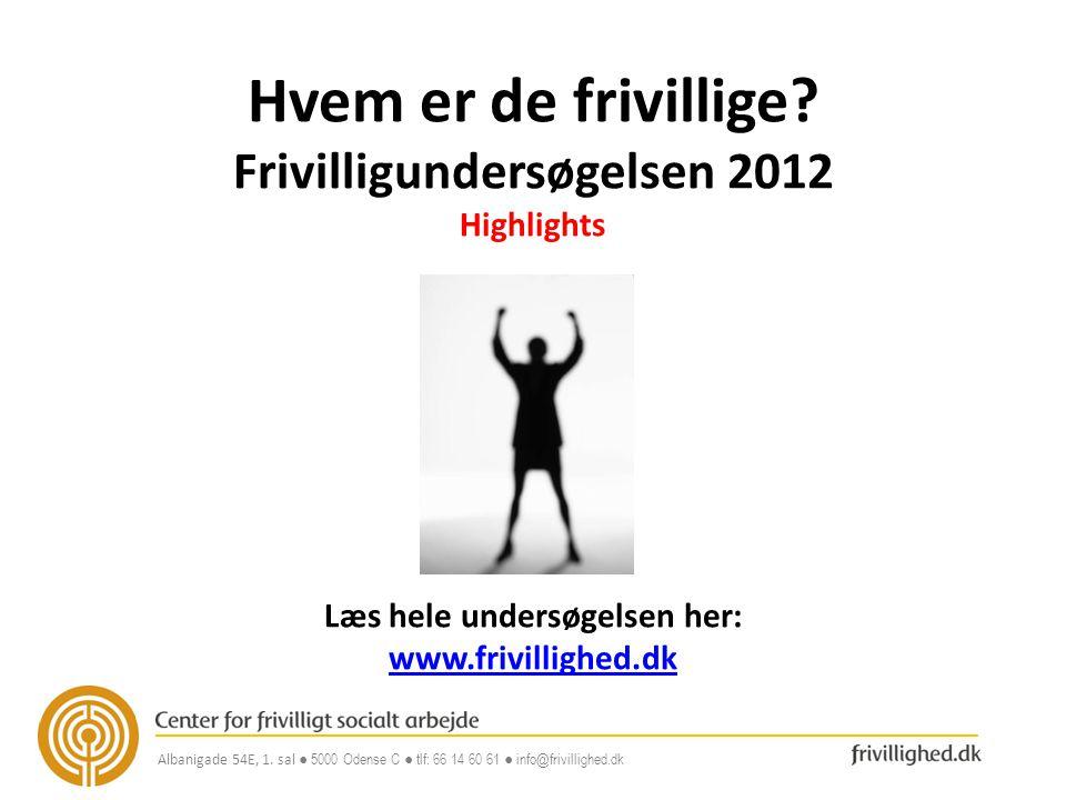 Hvem er de frivillige Frivilligundersøgelsen 2012 Highlights Læs hele undersøgelsen her: www.frivillighed.dk