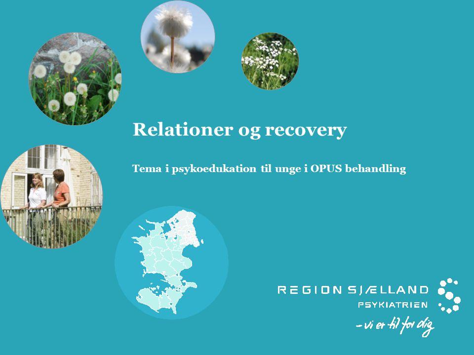 Relationer og recovery Tema i psykoedukation til unge i OPUS behandling
