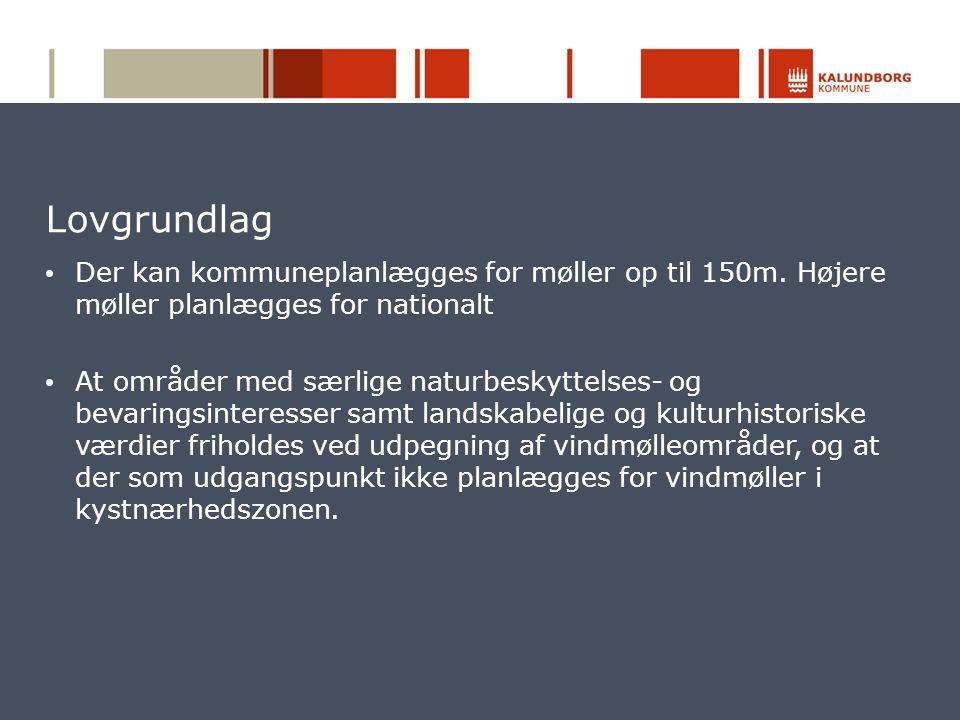 Lovgrundlag Der kan kommuneplanlægges for møller op til 150m. Højere møller planlægges for nationalt.