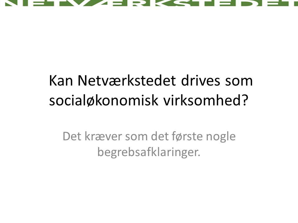 Kan Netværkstedet drives som socialøkonomisk virksomhed