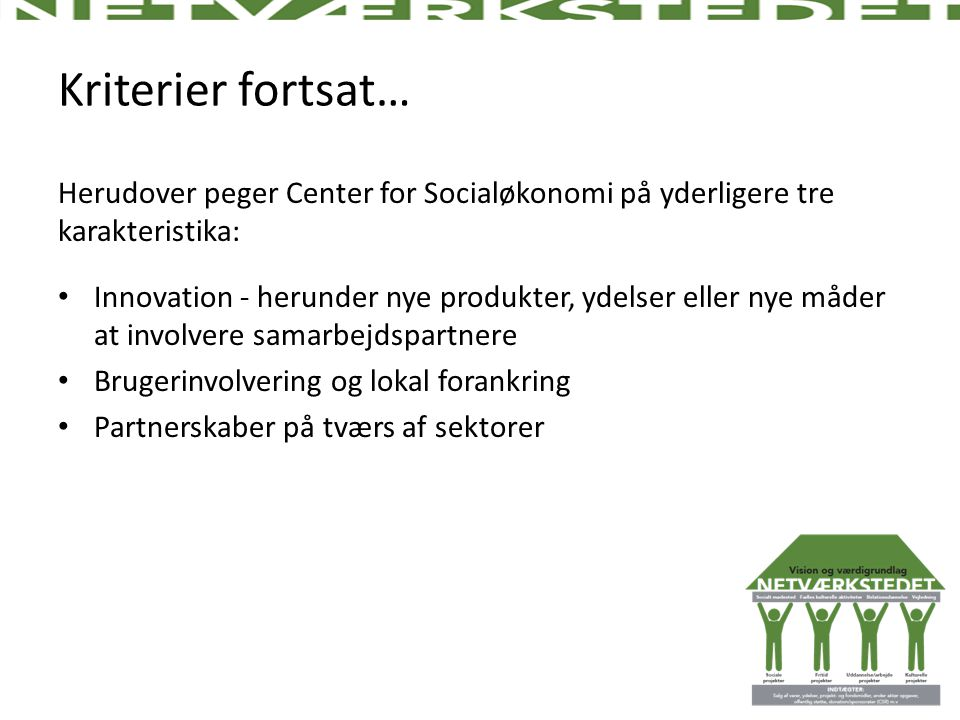 Kriterier fortsat… Herudover peger Center for Socialøkonomi på yderligere tre karakteristika: